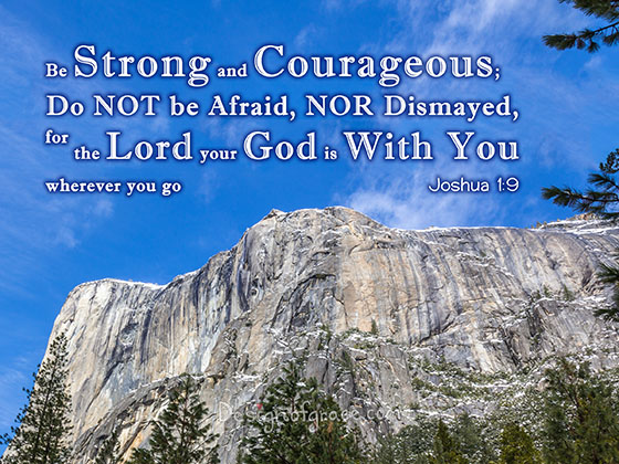 "El Capitan, Yosemite National Park, California, USA with clear blue skies and trees in front of the mountain. with the text inspired by the bible ""Be Strong and Courageous; Do NOT be Afraid, NOR Dismayed, for the Lord your God is With You wherever you go Joshua 1:9"""